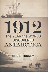 Chris Turney - 1912. The year the world discovered Antarctica